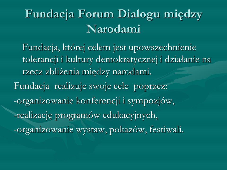 Fundacja Forum Dialogu między Narodami Fundacja, której celem jest upowszechnienie tolerancji i kultury demokratycznej i działanie na rzecz zbliżenia