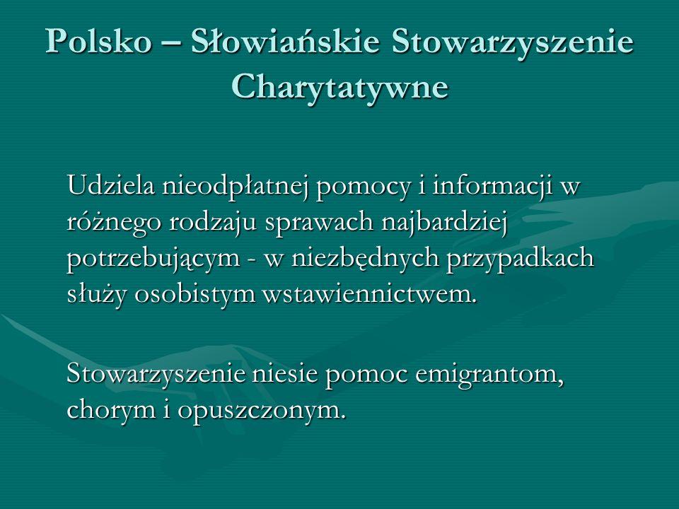 Polsko – Słowiańskie Stowarzyszenie Charytatywne Udziela nieodpłatnej pomocy i informacji w różnego rodzaju sprawach najbardziej potrzebującym - w nie
