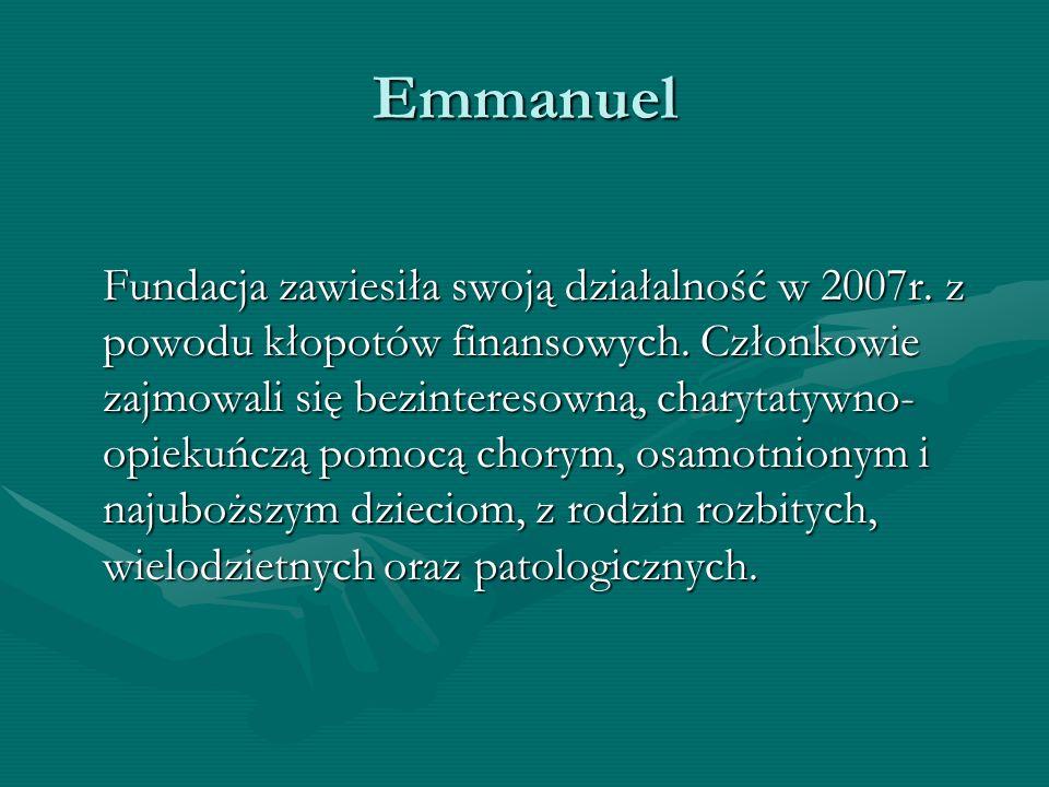 Emmanuel Fundacja zawiesiła swoją działalność w 2007r. z powodu kłopotów finansowych. Członkowie zajmowali się bezinteresowną, charytatywno- opiekuńcz