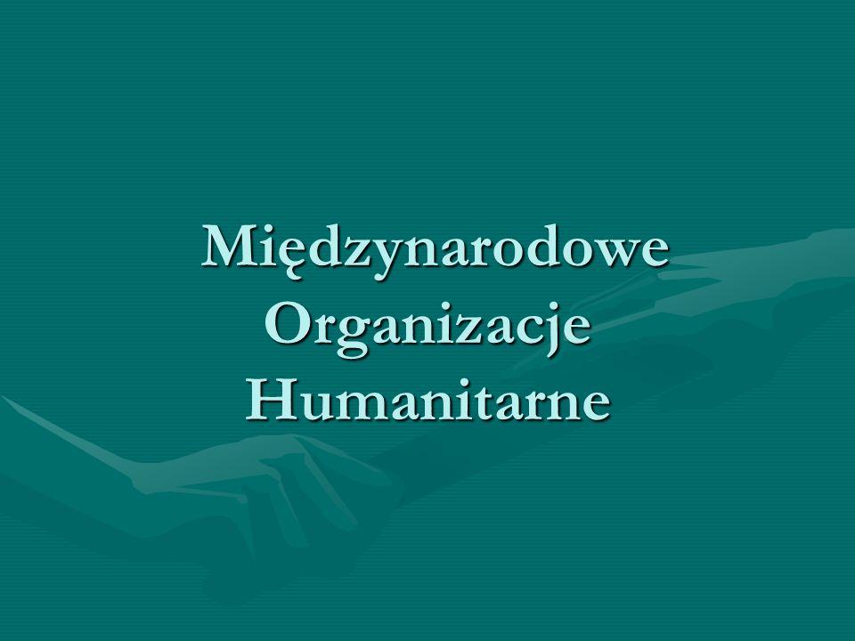 Międzynarodowe Organizacje Humanitarne Międzynarodowe Organizacje Humanitarne