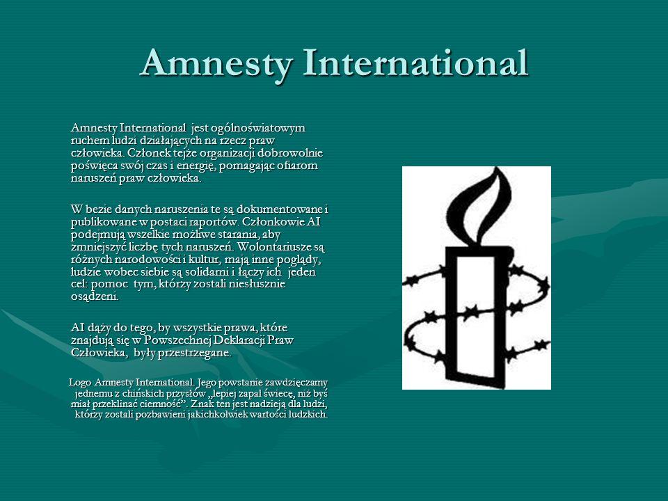 Amnesty International Amnesty International jest ogólnoświatowym ruchem ludzi działających na rzecz praw człowieka. Członek tejże organizacji dobrowol