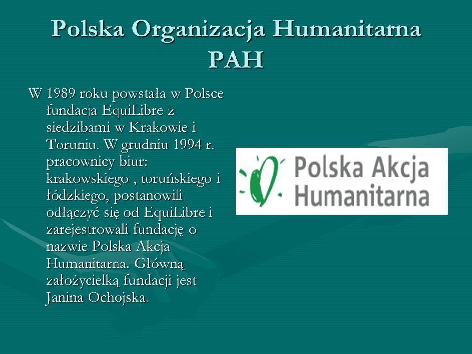 Polska Organizacja Humanitarna PAH W 1989 roku powstała w Polsce fundacja EquiLibre z siedzibami w Krakowie i Toruniu. W grudniu 1994 r. pracownicy bi