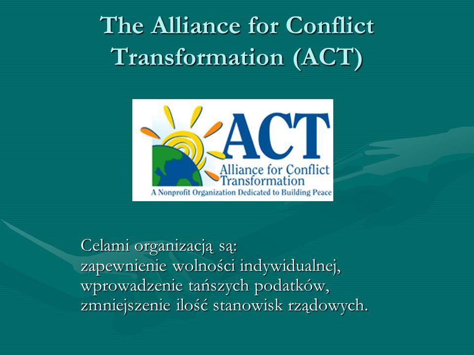 The Alliance for Conflict Transformation (ACT) Celami organizacją są: zapewnienie wolności indywidualnej, wprowadzenie tańszych podatków, zmniejszenie