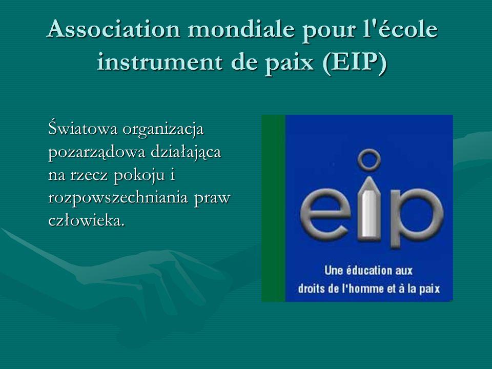 Association mondiale pour l'école instrument de paix (EIP) Światowa organizacja pozarządowa działająca na rzecz pokoju i rozpowszechniania praw człowi