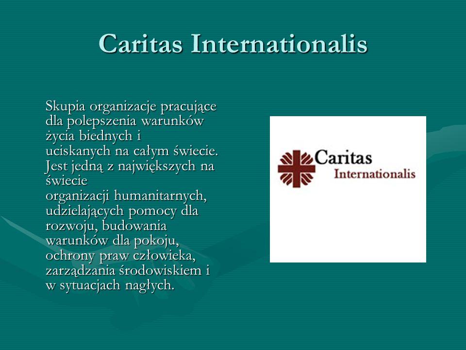 Caritas Internationalis Skupia organizacje pracujące dla polepszenia warunków życia biednych i uciskanych na całym świecie. Jest jedną z największych