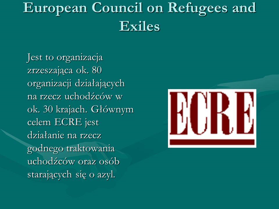European Council on Refugees and Exiles Jest to organizacja zrzeszająca ok. 80 organizacji działających na rzecz uchodźców w ok. 30 krajach. Głównym c