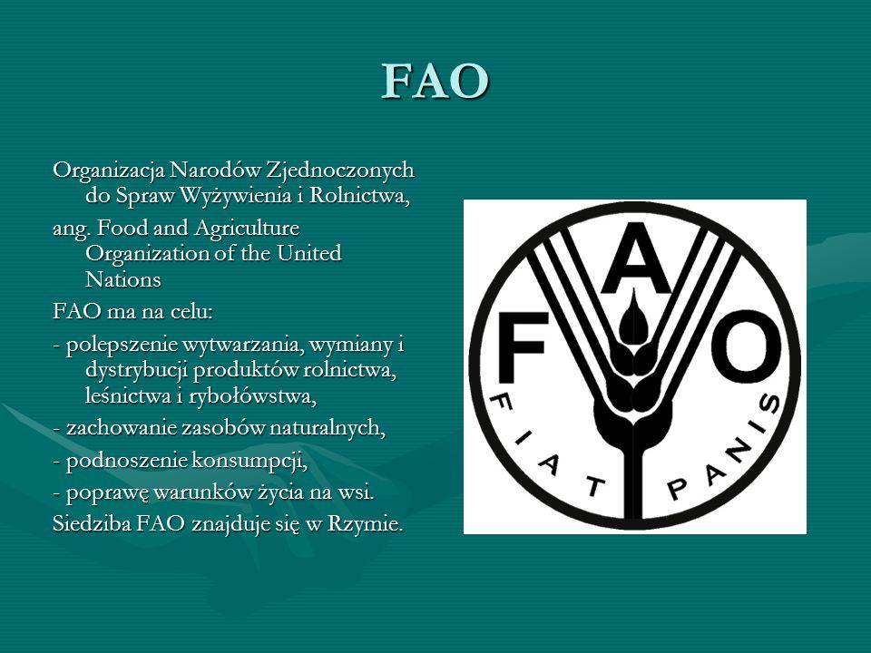 FAO Organizacja Narodów Zjednoczonych do Spraw Wyżywienia i Rolnictwa, ang. Food and Agriculture Organization of the United Nations FAO ma na celu: -