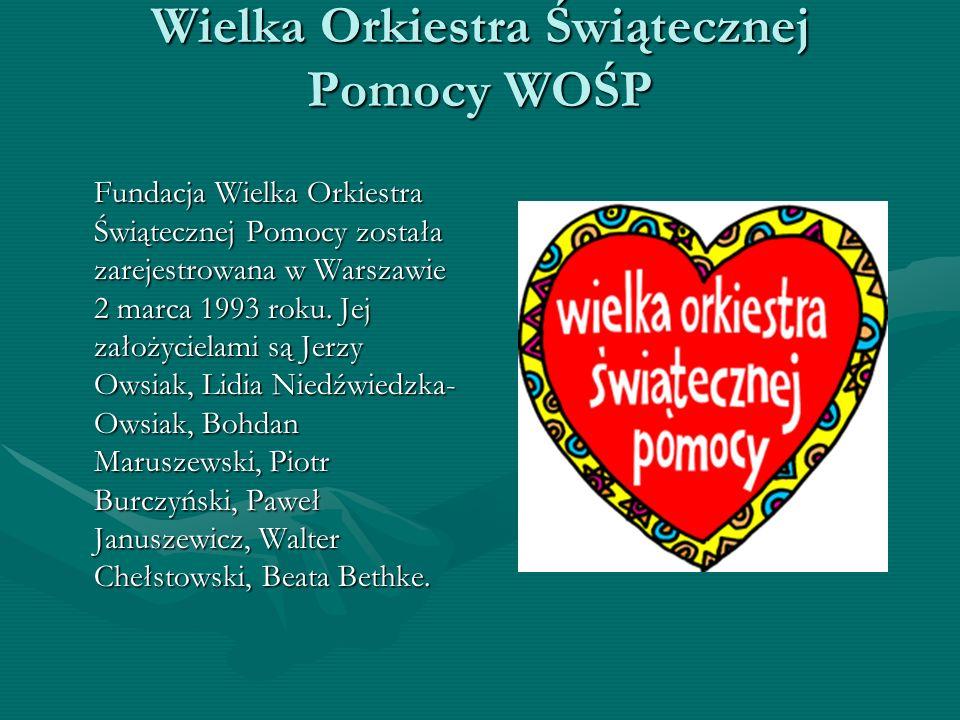 Wielka Orkiestra Świątecznej Pomocy WOŚP Fundacja Wielka Orkiestra Świątecznej Pomocy została zarejestrowana w Warszawie 2 marca 1993 roku. Jej założy