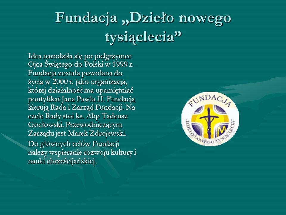 Fundacja Dzieło nowego tysiąclecia Idea narodziła się po pielgrzymce Ojca Świętego do Polski w 1999 r. Fundacja została powołana do życia w 2000 r. ja