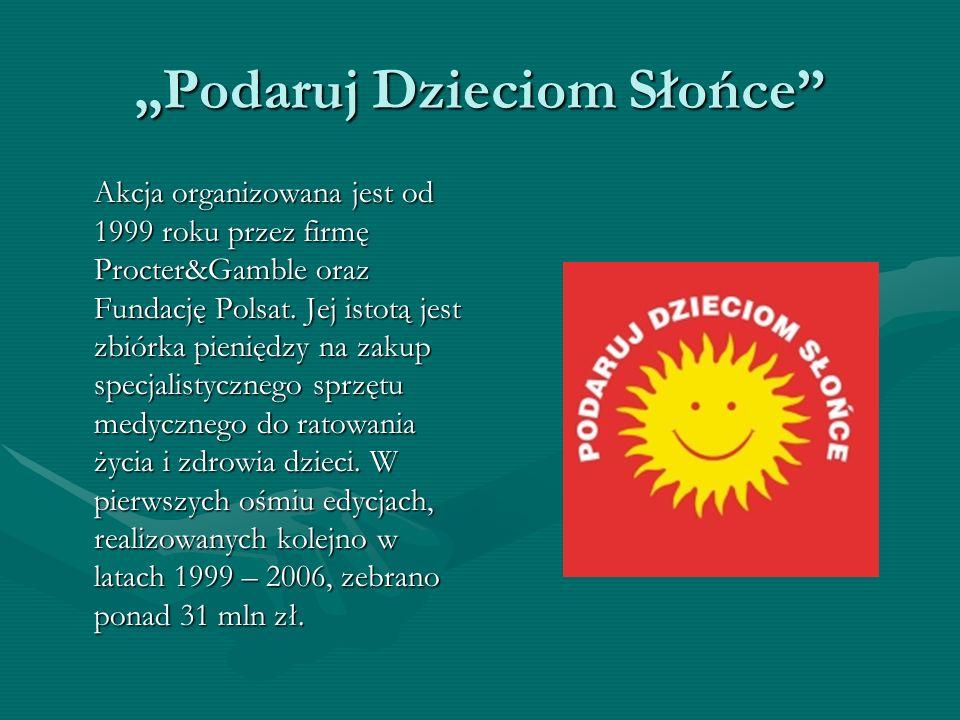 Podaruj Dzieciom Słońce Akcja organizowana jest od 1999 roku przez firmę Procter&Gamble oraz Fundację Polsat. Jej istotą jest zbiórka pieniędzy na zak