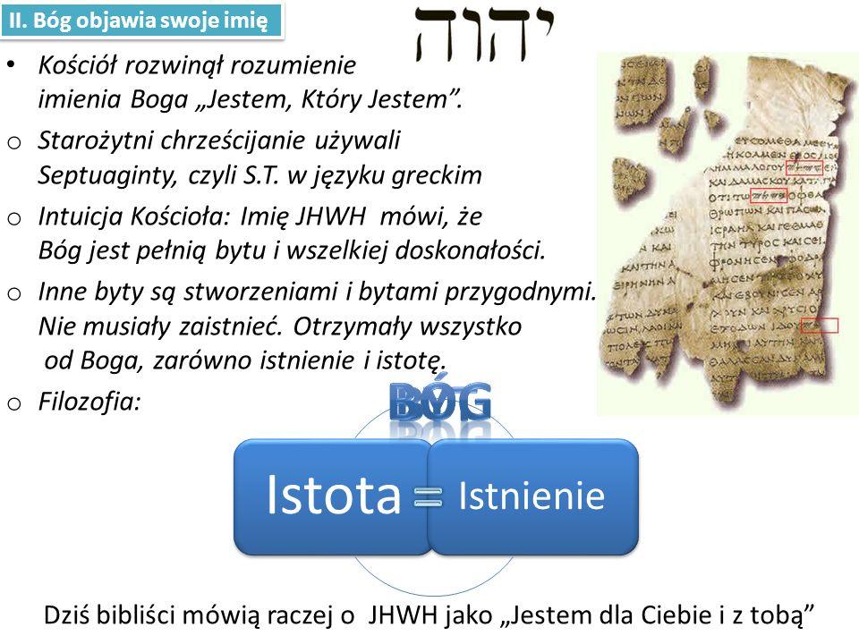 Istota Istnienie Kościół rozwinął rozumienie imienia Boga Jestem, Który Jestem. o Starożytni chrześcijanie używali Septuaginty, czyli S.T. w języku gr
