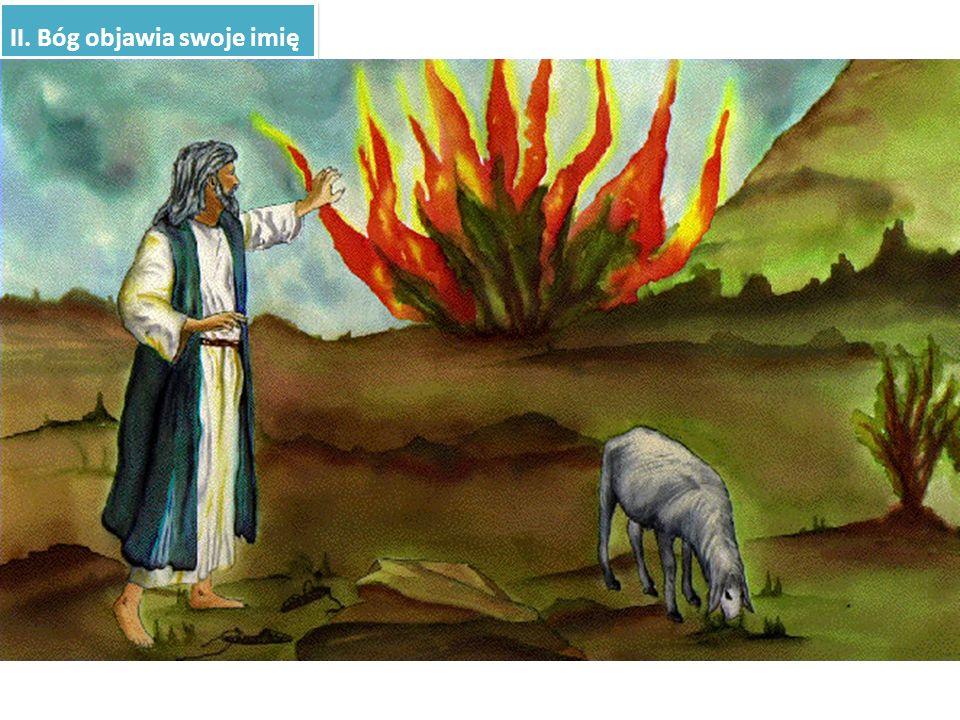 II. Bóg objawia swoje imię Ujawnić swoje imię to pozwolić się poznać, stać się dostępnym po to, by być wzywanym W historii Izraela Bóg stopniowo odsła