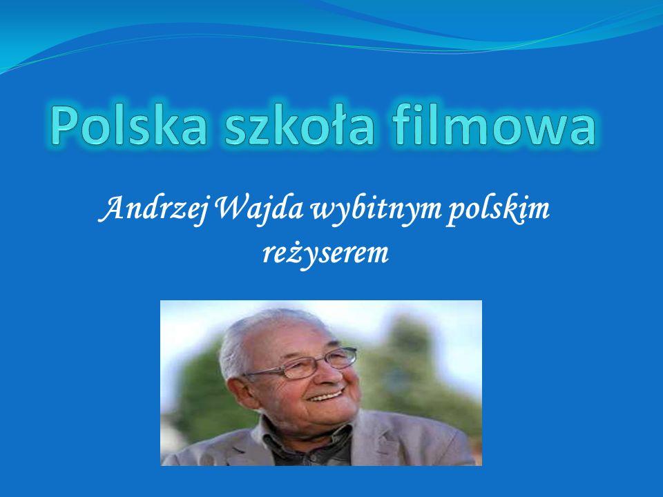 Andrzej Wajda wybitnym polskim reżyserem