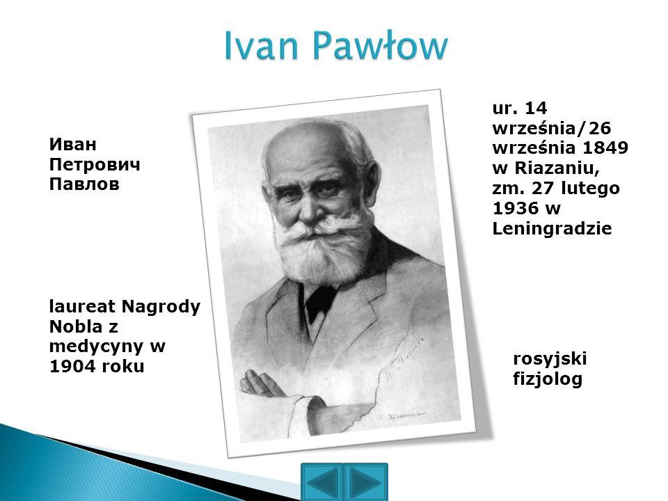 Иван Петрович Павлов ur. 14 września/26 września 1849 w Riazaniu, zm. 27 lutego 1936 w Leningradzie rosyjski fizjolog laureat Nagrody Nobla z medycyny