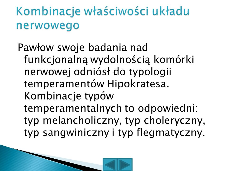 Pawłow swoje badania nad funkcjonalną wydolnością komórki nerwowej odniósł do typologii temperamentów Hipokratesa. Kombinacje typów temperamentalnych