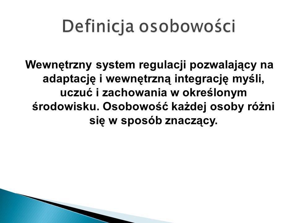 Wewnętrzny system regulacji pozwalający na adaptację i wewnętrzną integrację myśli, uczuć i zachowania w określonym środowisku. Osobowość każdej osoby