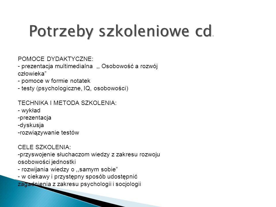Potrzeby szkoleniowe cd Potrzeby szkoleniowe cd. POMOCE DYDAKTYCZNE: - prezentacja multimedialna,, Osobowość a rozwój człowieka - pomoce w formie nota