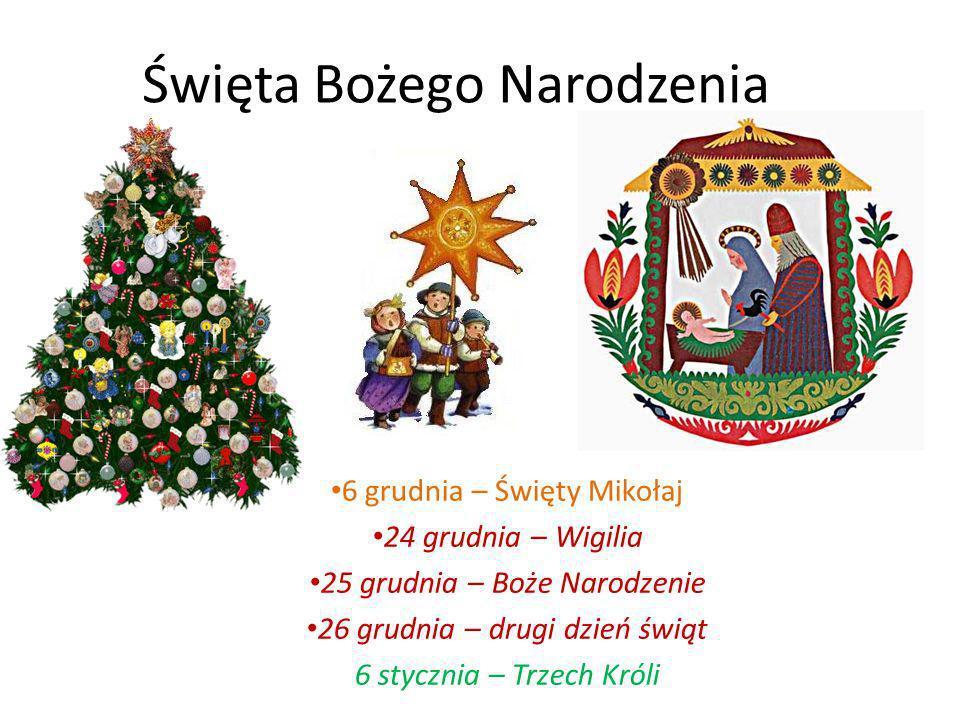 6 grudnia – Święty Mikołaj 24 grudnia – Wigilia 25 grudnia – Boże Narodzenie 26 grudnia – drugi dzień świąt 6 stycznia – Trzech Króli Święta Bożego Na