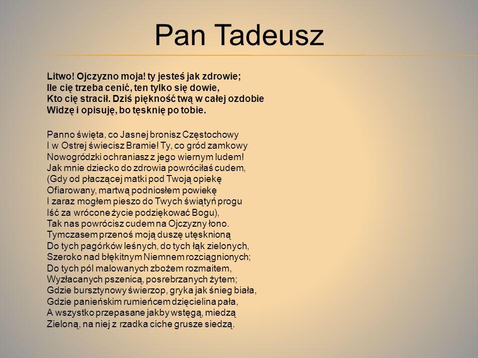 Pan Tadeusz,Pan Tadeusz, czyli Ostatni zajazd na Litwie Historia szlachecka z roku 1811 i 1812 we dwunastu księgach wierszem epopeja narodowa : - utwó
