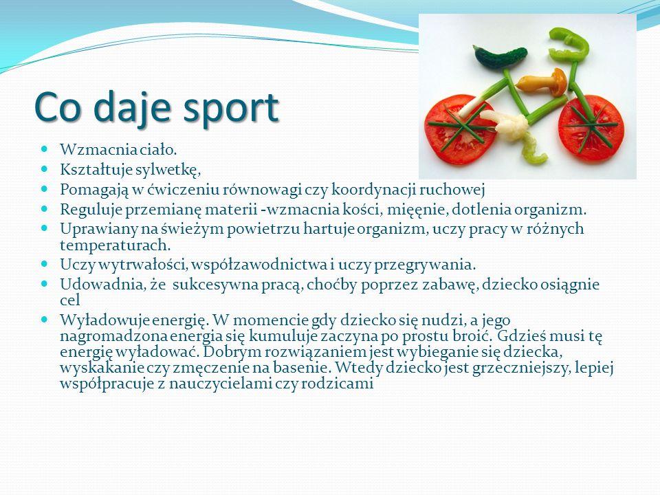 Co daje sport Wzmacnia ciało. Kształtuje sylwetkę, Pomagają w ćwiczeniu równowagi czy koordynacji ruchowej Reguluje przemianę materii -wzmacnia kości,