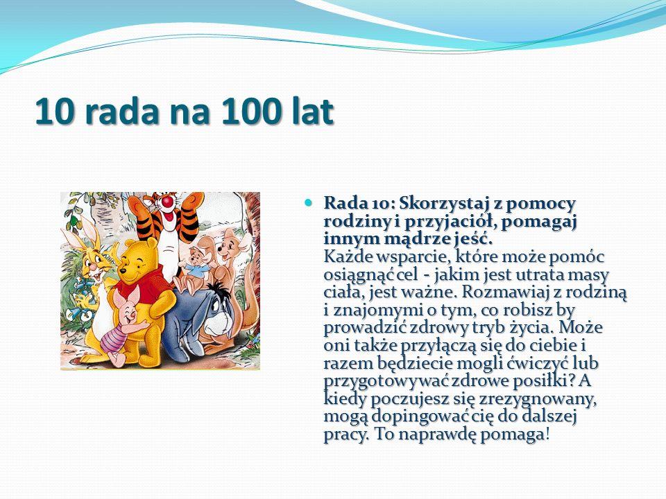 10 rada na 100 lat Rada 10: Skorzystaj z pomocy rodziny i przyjaciół, pomagaj innym mądrze jeść. Każde wsparcie, które może pomóc osiągnąć cel - jakim