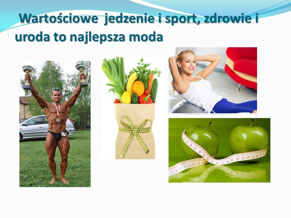 Wartościowe jedzenie i sport, zdrowie i uroda to najlepsza moda