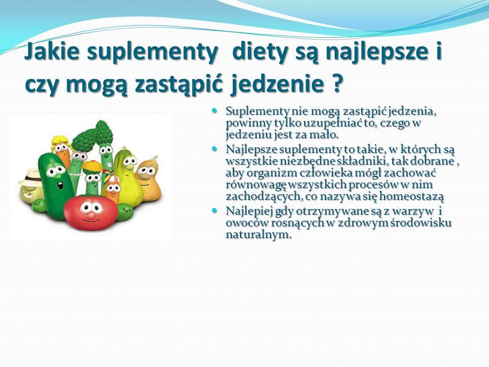 Jakie suplementy diety są najlepsze i czy mogą zastąpić jedzenie ? Suplementy nie mogą zastąpić jedzenia, powinny tylko uzupełniać to, czego w jedzeni