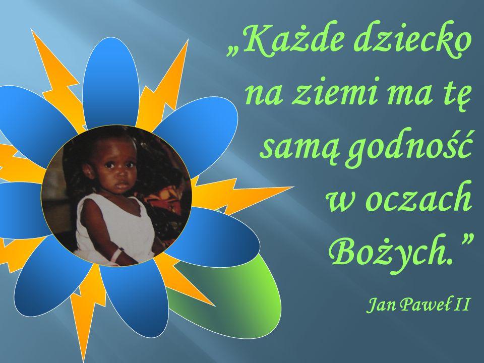 Każde dziecko na ziemi ma tę samą godność w oczach Bożych. Jan Paweł II