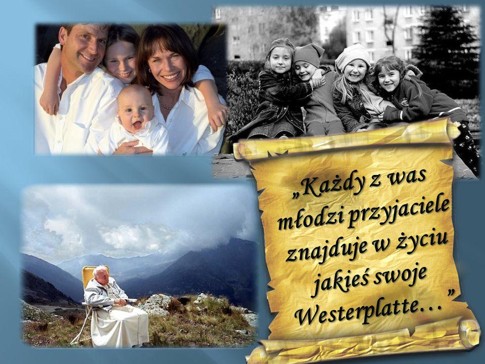 Każdy z was młodzi przyjaciele znajduje w życiu jakieś swoje Westerplatte…