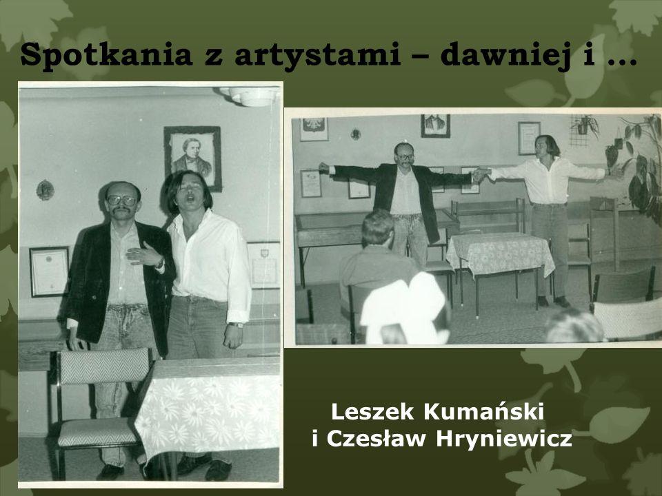 Leszek Kumański i Czesław Hryniewicz Spotkania z artystami – dawniej i …