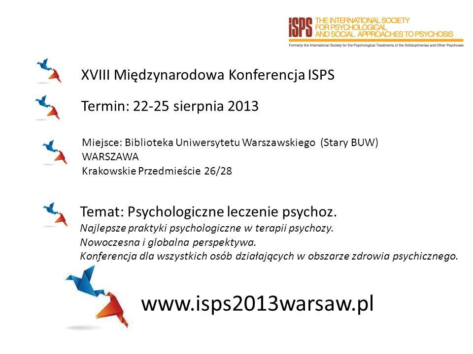 Termin: 22-25 sierpnia 2013 Miejsce: Biblioteka Uniwersytetu Warszawskiego (Stary BUW) WARSZAWA Krakowskie Przedmieście 26/28 Temat: Psychologiczne leczenie psychoz.