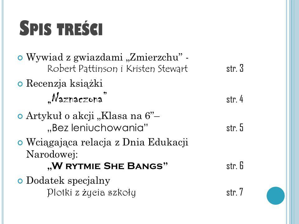 S PIS TREŚCI Wywiad z gwiazdami Zmierzchu - Robert Pattinson i Kristen Stewart str. 3 Recenzja książki Naznaczona str. 4 Artykuł o akcji Klasa na 6– B