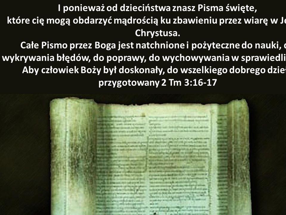 I ponieważ od dzieciństwa znasz Pisma święte, które cię mogą obdarzyć mądrością ku zbawieniu przez wiarę w Jezusa Chrystusa. Całe Pismo przez Boga jes