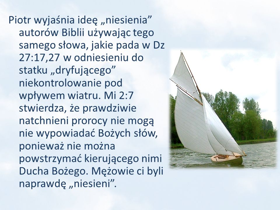 Piotr wyjaśnia ideę niesienia autorów Biblii używając tego samego słowa, jakie pada w Dz 27:17,27 w odniesieniu do statku dryfującego niekontrolowanie
