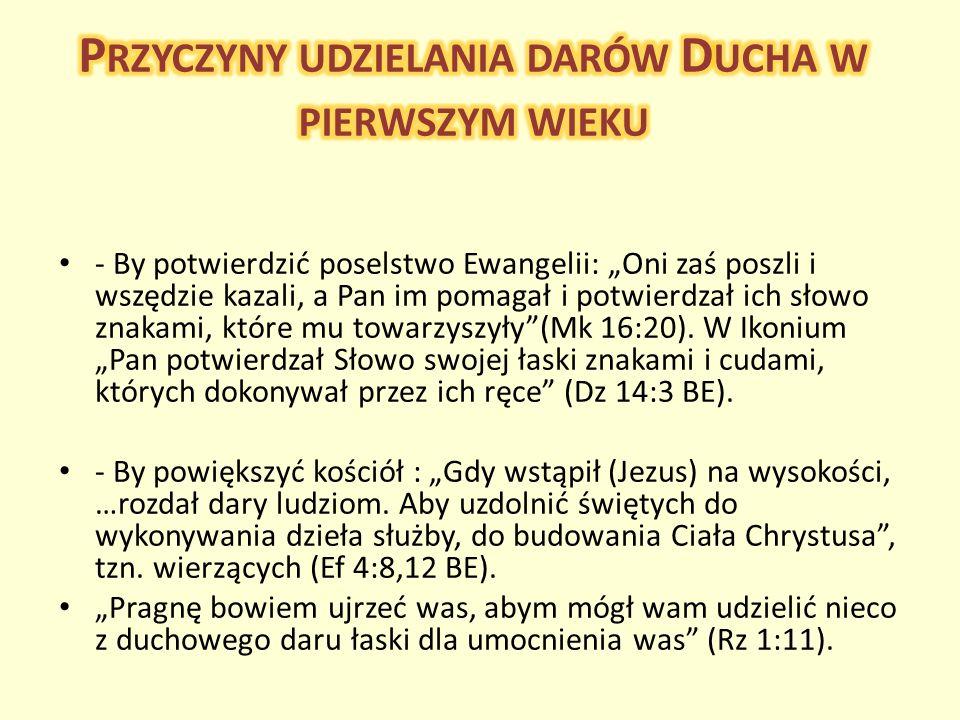 - By potwierdzić poselstwo Ewangelii: Oni zaś poszli i wszędzie kazali, a Pan im pomagał i potwierdzał ich słowo znakami, które mu towarzyszyły(Mk 16: