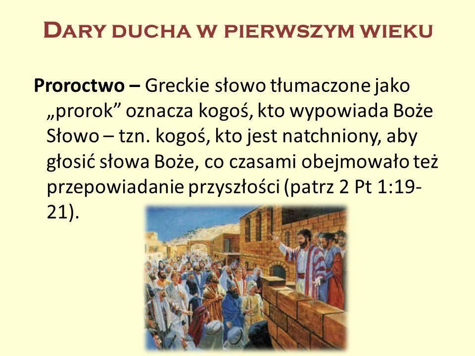 D ARY DUCHA W PIERWSZYM WIEKU Proroctwo – Greckie słowo tłumaczone jako prorok oznacza kogoś, kto wypowiada Boże Słowo – tzn. kogoś, kto jest natchnio