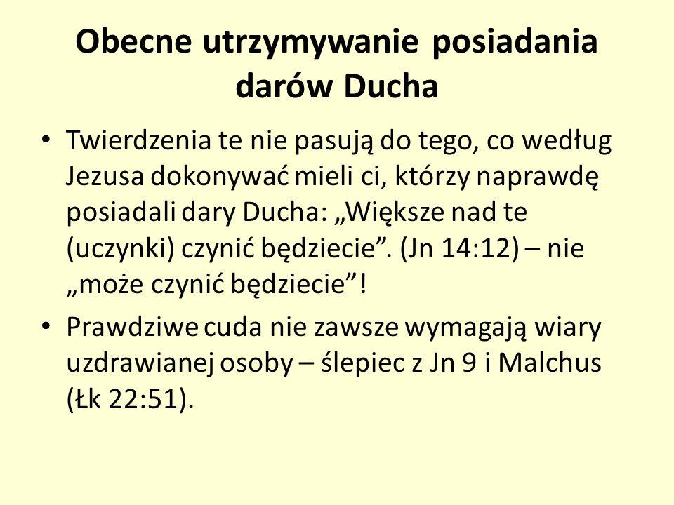 Obecne utrzymywanie posiadania darów Ducha Twierdzenia te nie pasują do tego, co według Jezusa dokonywać mieli ci, którzy naprawdę posiadali dary Duch