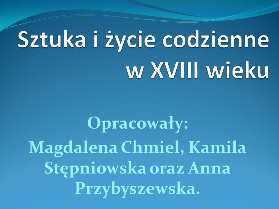 Opracowały: Magdalena Chmiel, Kamila Stępniowska oraz Anna Przybyszewska.