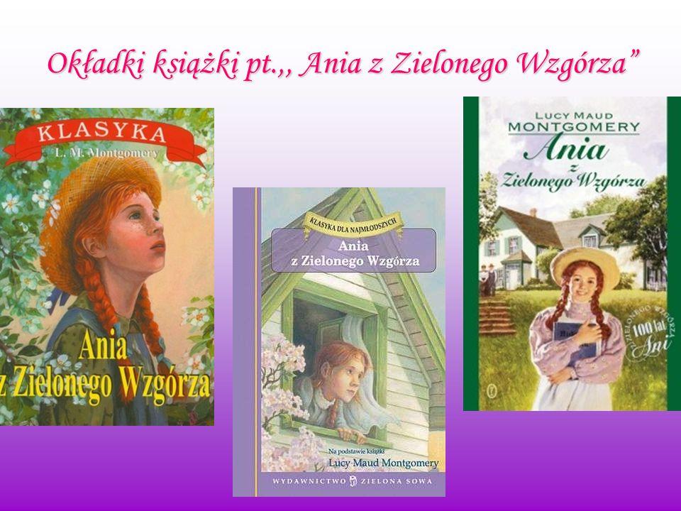 Okładki książki pt.,, Ania z Zielonego Wzgórza