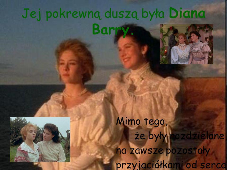 Jej pokrewną duszą była Diana Barry. Mimo tego, że były rozdzielane, na zawsze pozostały przyjaciółkami od serca.