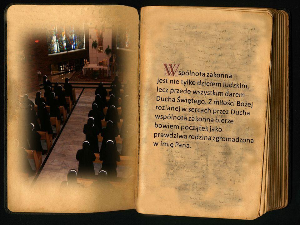 spólnota zakonna jest nie tylko dziełem ludzkim, lecz przede wszystkim darem Ducha Świętego. Z miłości Bożej rozlanej w sercach przez Ducha wspólnota