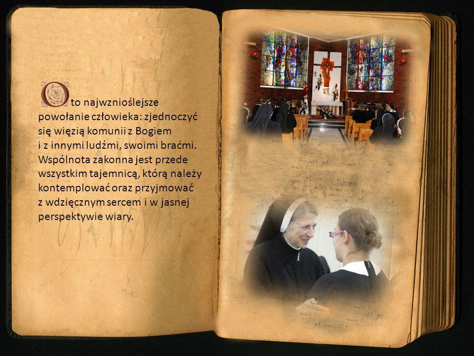 to najwznioślejsze powołanie człowieka: zjednoczyć się więzią komunii z Bogiem i z innymi ludźmi, swoimi braćmi. Wspólnota zakonna jest przede wszystk