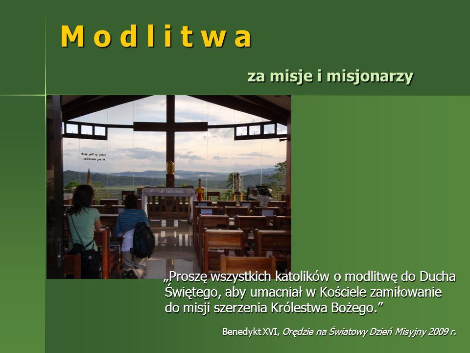 M o d l i t w a za misje i misjonarzy Proszę wszystkich katolików o modlitwę do Ducha Świętego, aby umacniał w Kościele zamiłowanie do misji szerzenia