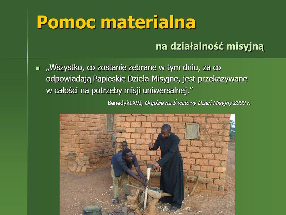 Pomoc materialna na działalność misyjną Wszystko, co zostanie zebrane w tym dniu, za co odpowiadają Papieskie Dzieła Misyjne, jest przekazywane w cało