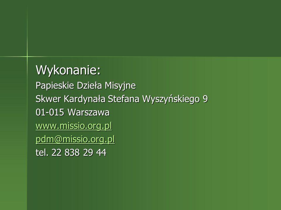 Wykonanie: Papieskie Dzieła Misyjne Skwer Kardynała Stefana Wyszyńskiego 9 01-015 Warszawa www.missio.org.pl pdm@missio.org.pl tel. 22 838 29 44