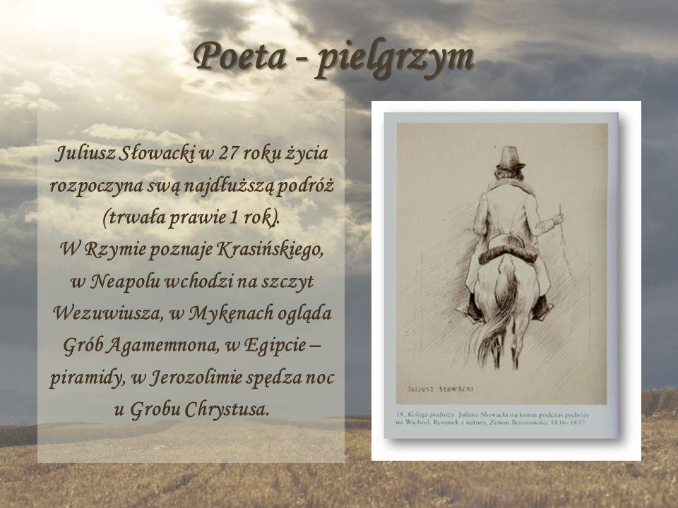 Poeta - pielgrzym Juliusz Słowacki w 27 roku życia rozpoczyna swą najdłuższą podróż (trwała prawie 1 rok). W Rzymie poznaje Krasińskiego, w Neapolu wc