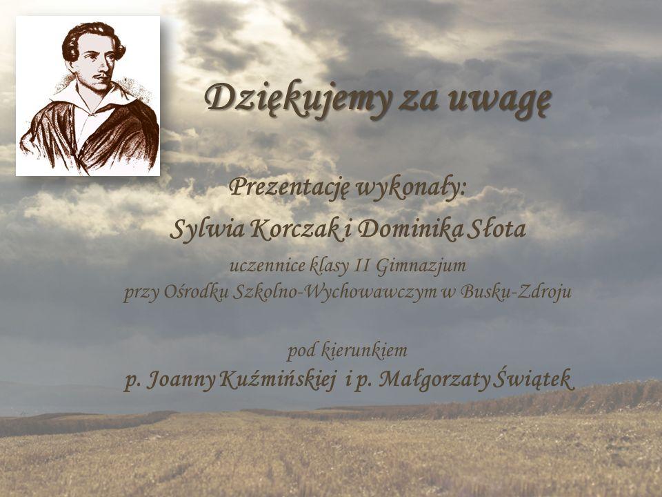 Dziękujemy za uwagę Prezentację wykonały: Sylwia Korczak i Dominika Słota uczennice klasy II Gimnazjum przy Ośrodku Szkolno-Wychowawczym w Busku-Zdroj