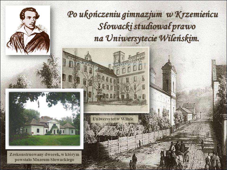 Zrekonstruowany dworek, w którym powstało Muzeum Słowackiego Po ukończeniu gimnazjum w Krzemieńcu Słowacki studiował prawo na Uniwersytecie Wileńskim.