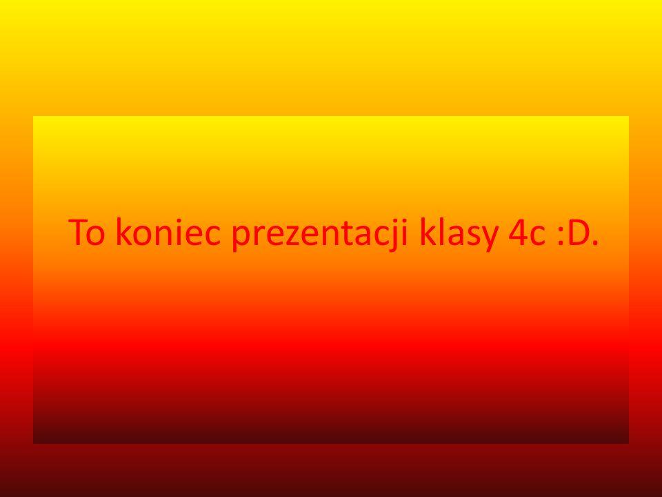 To koniec prezentacji klasy 4c :D.