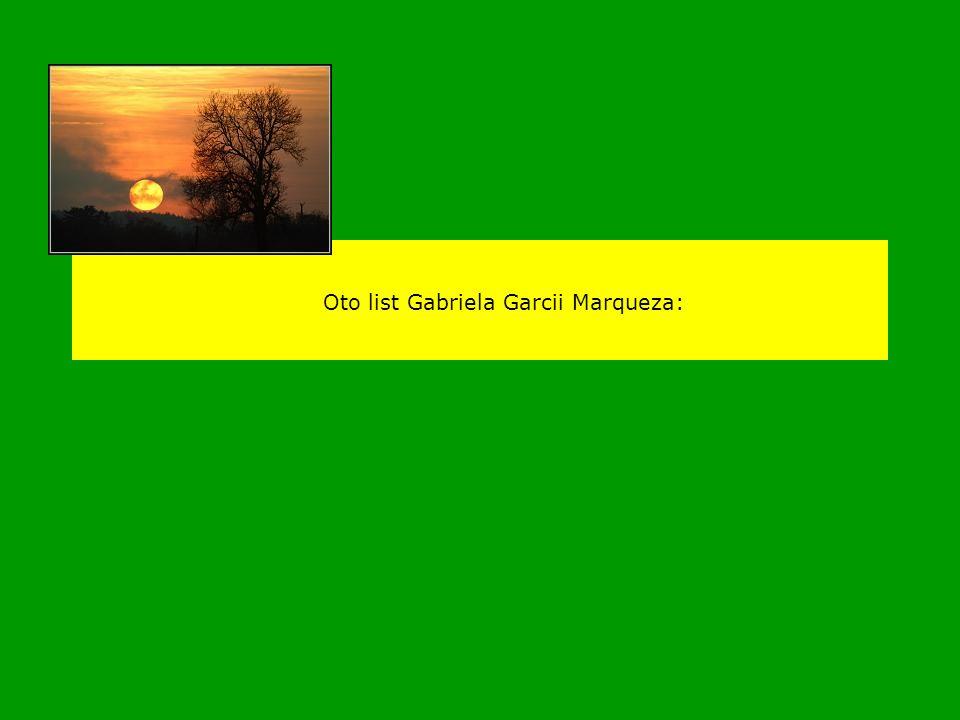 Przejmujący list chorego na raka Gabriela Garcii Marqueza Gabriel Garcia Marquez, 74-letni wybitny pisarz kolumbijski, autor m.in. słynnej powieści